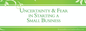 Read more about the article Uncertainty and Fear in Starting a Small Business