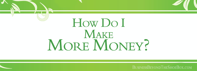 How Do I Make More Money?