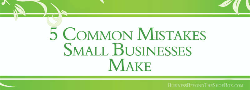 5 Common Mistakes Small Businesses Make
