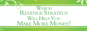 Which Revenue Strategy Will Help You Make More Money?