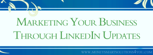 Marketing Your Business Through Profile Updates on LinkedIn