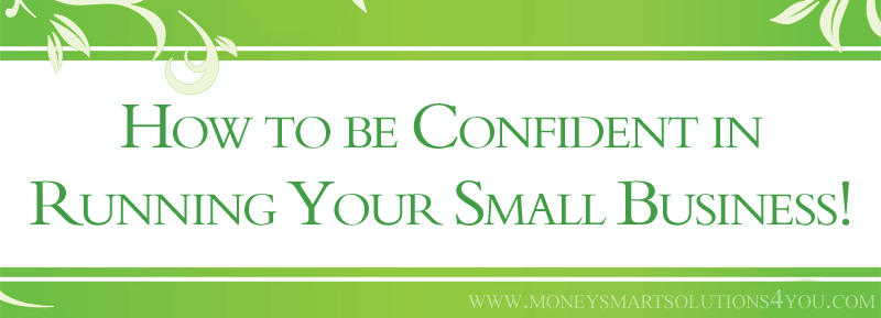 How to Be Confident in Running Your Small Business!