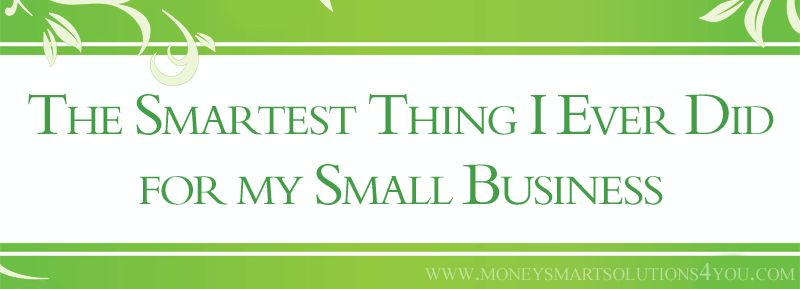 The Smartest thing I ever did for my Small Business – An effective strategy that will change your financial future