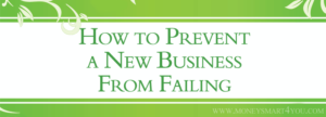 How to Prevent a New Business from Failing – 5 Opportunities from a Business Consultant