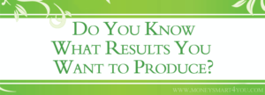 Read more about the article Strategic Planning 101: Do You Know What Results You Want to Produce?