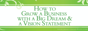 How to Grow a Business with a Big Dream and a Vision Statement