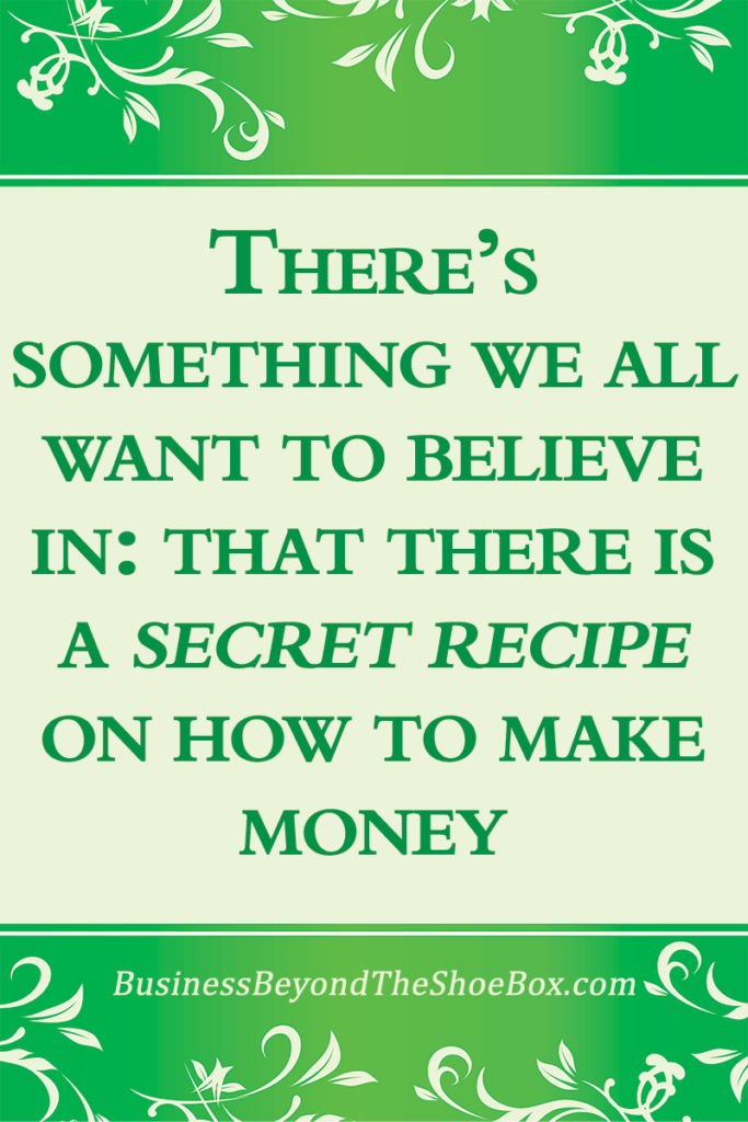 What you have learned and/or believe may not be true when it is applied to having a business and how to make money.