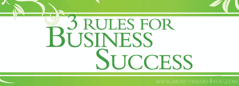 Do You Know These 3 Rules for Business Success?
