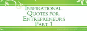 Inspirational Quotes for Entrepreneurs and Business Owners – Part 1