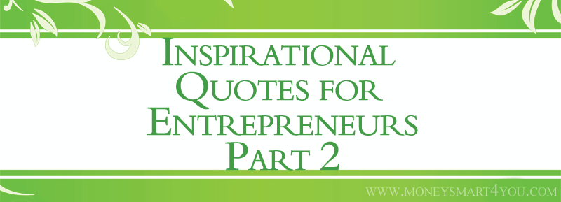 Inspirational Quotes for Entrepreneurs and Business Owners – Part 2