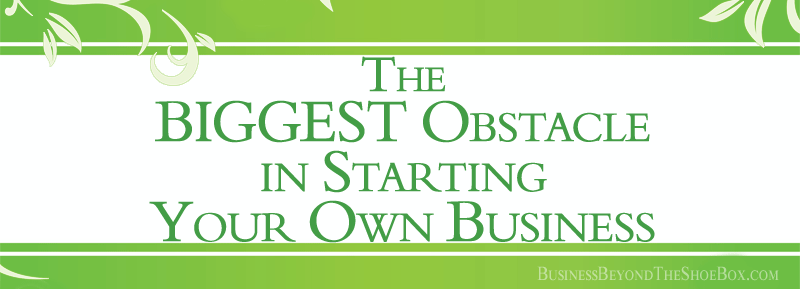 The Biggest Obstacle in Starting Your Own Business
