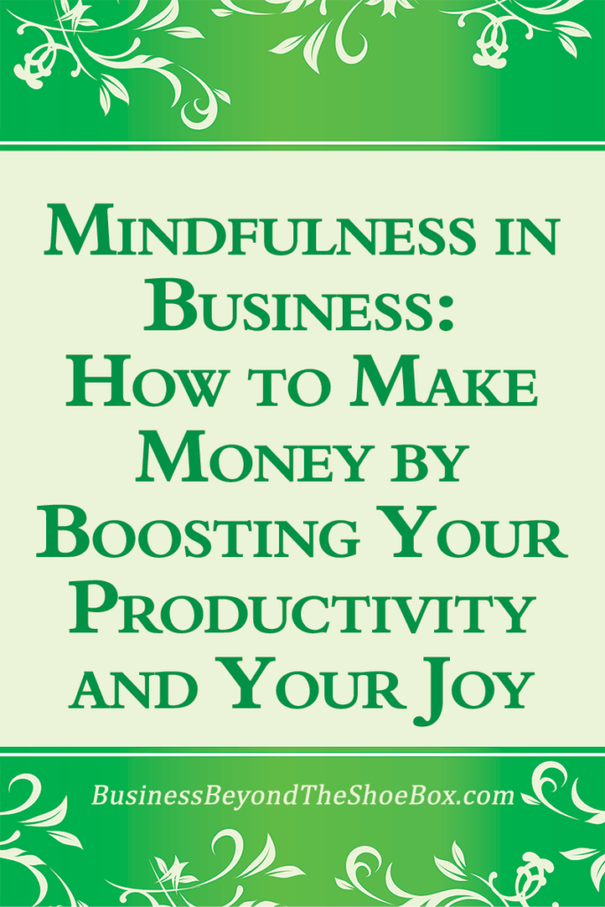 Mindfulness is a common practice in yoga, but have you ever tried applying mindfulness in business?  Learn how to make money by boosting your productivity and your joy.