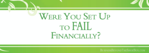 Were You Set Up to Fail Financially?