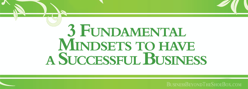 You are currently viewing The 3 Fundamental Mindsets for having a Successful Business